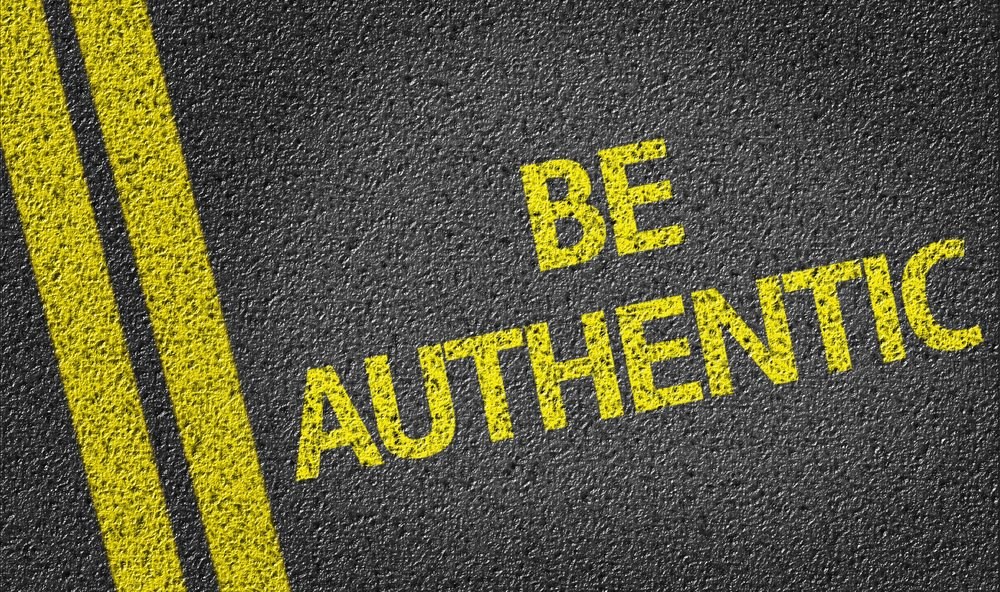 Be authentic. And if you can't fake it.